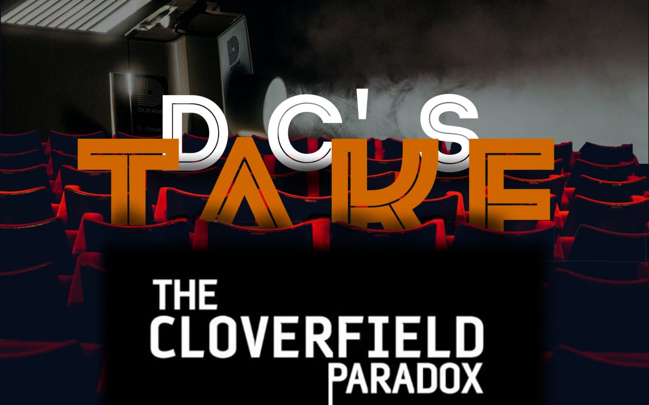 "D C 's Take: ""The Cloverfield Paradox"" – Bethel Beacon"